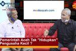 """Pemerintah Aceh Tak """"Hidupkan"""" Pengusaha Kecil?"""