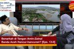 Benarkah di Tangan Amin-Zainal Banda Aceh Hancur-hancuran? [Eps. 13-II]
